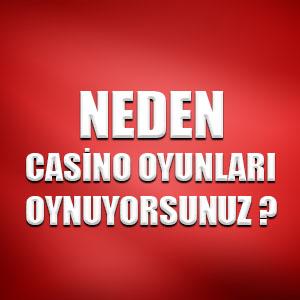 Neden casino oyunları oynuyorsunuz ?