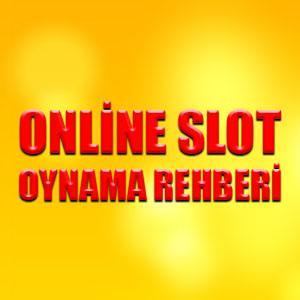 Online slot oynama rehberi