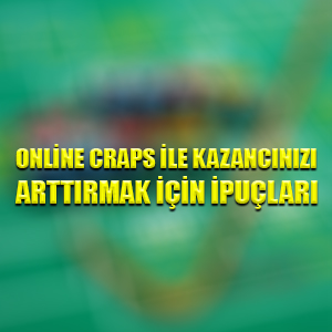 Online craps ile kazancınızı arttırmak için ipuçları
